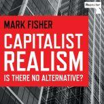 Capitalist Realism Is There No Alternative?, Mark Fisher