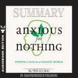 Summary of Anxious for Nothing: Finding Calm in a Chaotic World by Max Lucado, Readtrepreneur Publishing