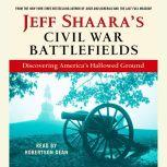 Jeff Shaara's Civil War Battlefields Discovering America's Hallowed Ground, Jeff Shaara