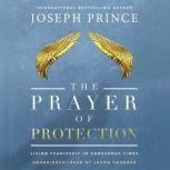 The Prayer of Protection Living Fearlessly in Dangerous Times, Joseph Prince