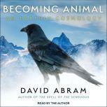 Becoming Animal An Earthly Cosmology, David Abram