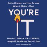 You're It Crisis, Change, and How to Lead When It Matters Most, Leonard J. Marcus