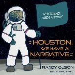 Houston, We Have a Narrative Why Science Needs Story, Randy Olson