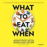 What to Eat When A Strategic Plan to Improve Your Health and Life through Food, Michael F. Roizen, MD