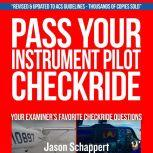 Pass Your Instrument Pilot Checkride 2.0, Jason M. Schappert
