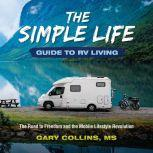 The Simple Life Guide To RV Living The Road to Freedom and the Mobile Lifestyle Revolution, Gary Collins