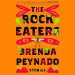 The Rock Eaters Stories, Brenda Peynado