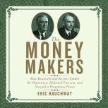 The Money Makers How Roosevelt and Keynes Ended the Depression, Defeated Fascism, and Secured a Prosperous Peace, Eric Rauchway