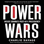 Power Wars Inside Obama's Post-9/11 Presidency, Charlie Savage