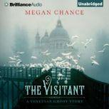 The Visitant A Venetian Ghost Story, Megan Chance