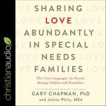 Sharing Love Abundantly in Special Needs Families The 5 Love Languages for Parents Raising Children with Disabilities, Gary Chapman