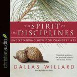 The Spirit of the Disciplines Understanding How God Changes Lives, Dallas Willard