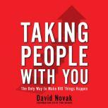 Taking People With You The Only Way to Make Big Things Happen, David Novak