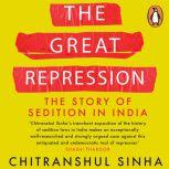 The Great Repression: The Story of Sedition in India, Chitranshul Sinha