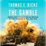 The Gamble General David Petraeus and the American Military Adventure in Iraq, 2006-2008, Thomas E. Ricks