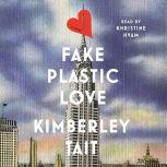 Fake Plastic Love A Novel, Kimberley Tait