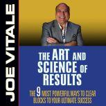 The Art and Science of Results The 9 Most Powerful Ways to Clear Blocks to Your Ultimate Success, Joe Vitale