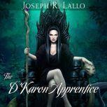 The D'Karon Apprentice The Book of Deacon Series, Book 4, Joseph R. Lallo