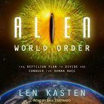 Alien World Order The Reptilian Plan to Divide and Conquer the Human Race, Len Kasten