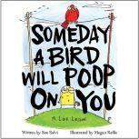Someday a Bird Will Poop on You A Life Lesson, Sue Salvi