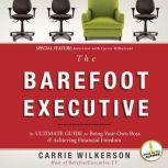 The Barefoot Executive The Ultimate Guide to Being Your Own Boss and Achieving Financial Freedom, Carrie Wilkerson