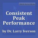 Consistent Peak Performance Practices of Professional Effectiveness, Dr. Larry Iverson Ph.D.
