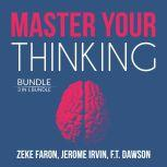 Master Your Thinking Bundle: 3 IN 1 Bundle, Think Straight, Learn to Think, and Practical Intelligence, Zeke Faron