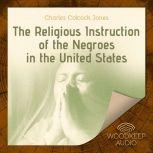 The Religious Instruction of the Negroes in the United States, Charles Colcock Jones