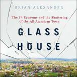 Glass House The 1% Economy and the Shattering of the All-American Town, Brian Alexander