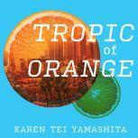 Tropic of Orange, Karen Tei Yamashita