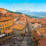 Every Day in Tuscany Seasons of an Italian Life, Frances Mayes