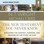 The New Testament You Never Knew: Audio Bible Studies Exploring the Context, Purpose, and Meaning of the Story of God, N. T. Wright