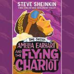 Amelia Earhart and the Flying Chariot, Steve Sheinkin