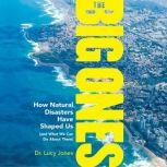 The Big Ones How Natural Disasters Have Shaped Us (and What We Can Do About Them), Lucy Jones