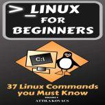Linux for Beginners 37 Linux Commands you Must Know, ATTILA KOVACS
