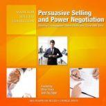Persuasive Selling and Power Negotiation Develop Unstoppable Sales Skills and Close ANY Deal, Made for Success