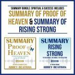 Summary Bundle: Spiritual & Success: Includes Summary of Proof of Heaven & Summary of Rising Strong, Abbey Beathan