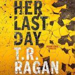 Her Last Day, T.R. Ragan