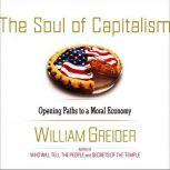 The Soul of Capitalism A Path to a Moral Economy, William Greider