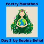 Poetry Marathon Day 1- Day 7 Pandemic Poetry, Sophia Behal
