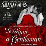 To Ruin A Gentleman, Shana Galen