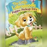 Puppy Pickup Day (Mom's Choice Gold Award Winner, Oct, 2018) The Little Labradoodle Series (Book 1), April M. Cox