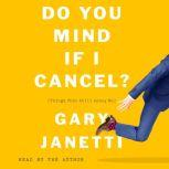Do You Mind If I Cancel? (Things That Still Annoy Me), Gary Janetti