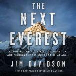 The Next Everest Surviving the Mountain's Deadliest Day and Finding the Resilience to Climb Again, Jim Davidson