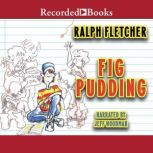 Fig Pudding, Ralph Fletcher