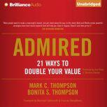 Admired 21 Ways to Double Your Value, Mark C. Thompson