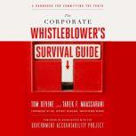 The Corporate Whistleblower's Survival Guide A Handbook for Committing the Truth, Tom Devine