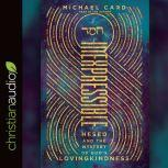 Inexpressible Hesed and the Mystery of God's Lovingkindness, Michael Card