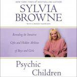 Psychic Children Revealing the Intuitive Gifts and Hidden Abilities of Boys and Girls, Sylvia Browne