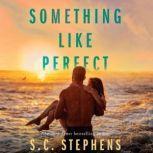 Something Like Perfect, S.C. Stephens